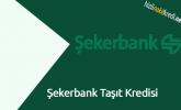 Şekerbank Taşıt Kredisi