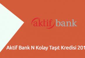 Aktif Bank N Kolay Taşıt Kredisi 2018