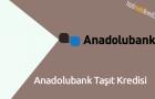 Anadolubank Taşıt Kredisi