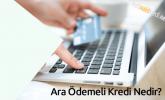 Ara Ödemeli Kredi Nedir?