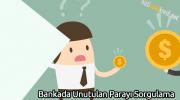 Bankada Unutulan Parayı Sorgulama