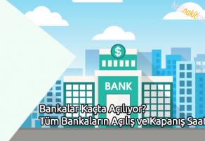 Bankalar Kaçta Açılıyor? Tüm Bankaların Açılış ve Kapanış Saatleri
