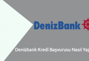 Denizbank Kredi Başvurusu Nasıl Yapılır?