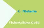 Fibabanka İhtiyaç Kredisi