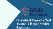 Finansbank Bayrama Özel 15.000 TL İhtiyaç Kredisi Başvurusu