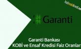 Garanti Bankası KOBİ ve Esnaf Kredisi Faiz Oranları