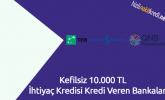 Kefilsiz 10.000 TL İhtiyaç Kredisi Kredi Veren Bankalar
