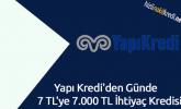 Yapı Kredi'den Günde 7 TL'ye 7.000 TL İhtiyaç Kredisi