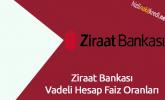 Ziraat Bankası Vadeli Hesap Faiz Oranları
